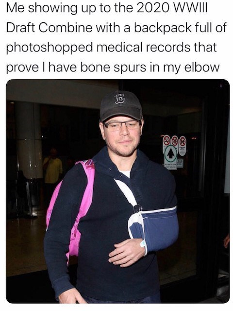 Photo caption - Me showing up to the 2020 WWII Draft Combine with a backpack full of photoshopped medical records that prove I have bone spurs in my elbow 36