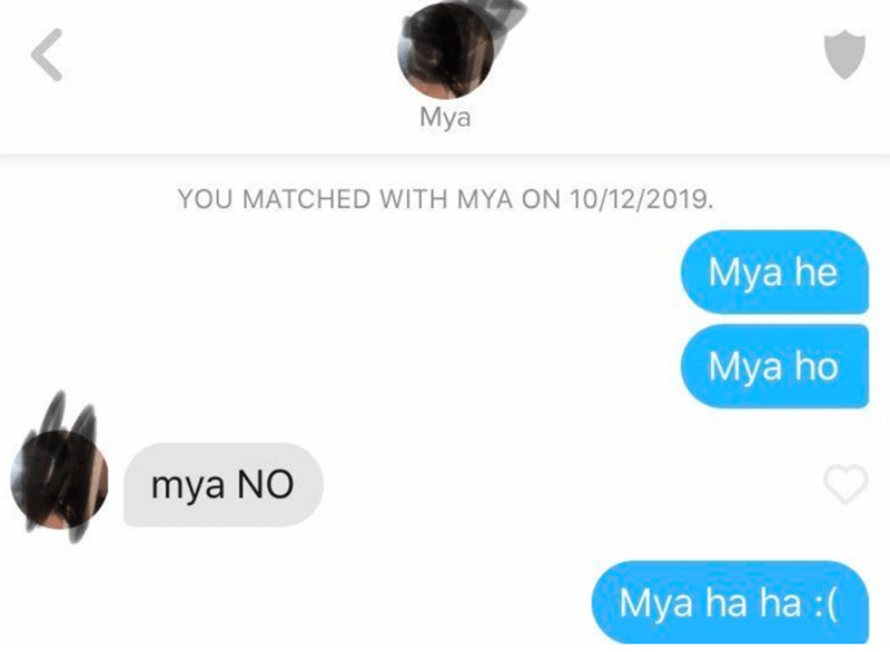 Font - Mya YOU MATCHED WITH MYA ON 10/12/2019. Mya he Mya ho mya NO Mya ha ha :(