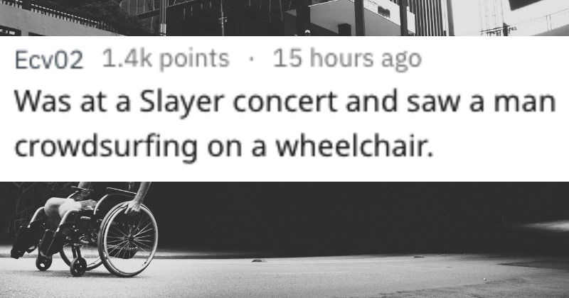 AskReddit users describe the most metal things they've ever seen in the world.