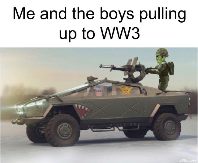 "Funny 'Me and the Boys' meme that reads, ""Me and the boys pulling up to World War III"" above a pic of the boys riding a militarized Cybertruck"