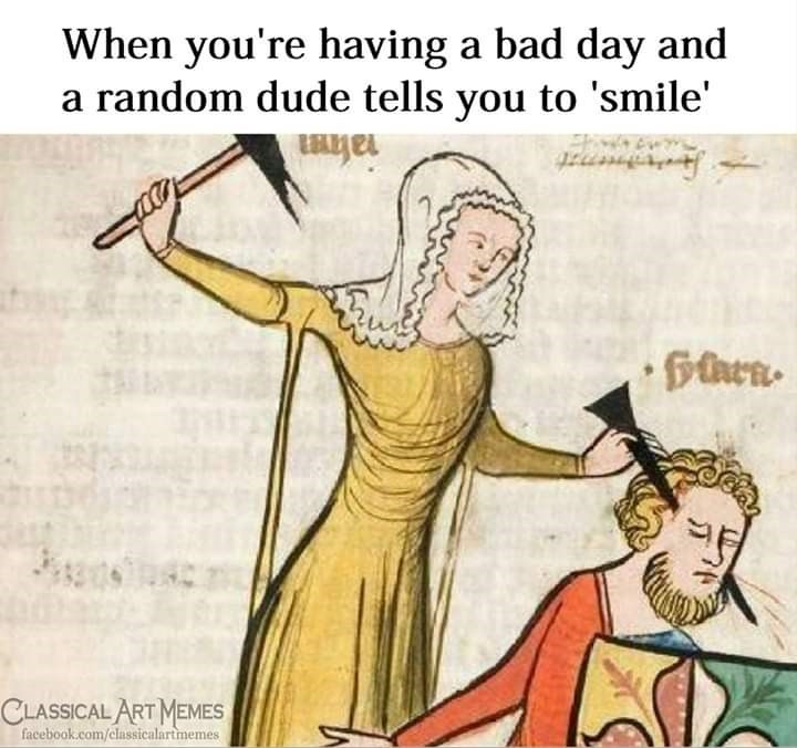 Cartoon - When you're having a bad day and a random dude tells you to 'smile' rahm CLASSICAL ART MEMES facebook.com/classicalartmemes