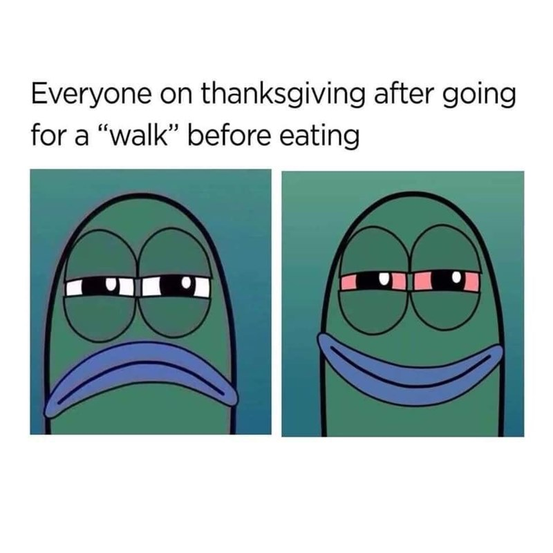 """Facial expression - Everyone on thanksgiving after going for a """"walk"""" before eating"""