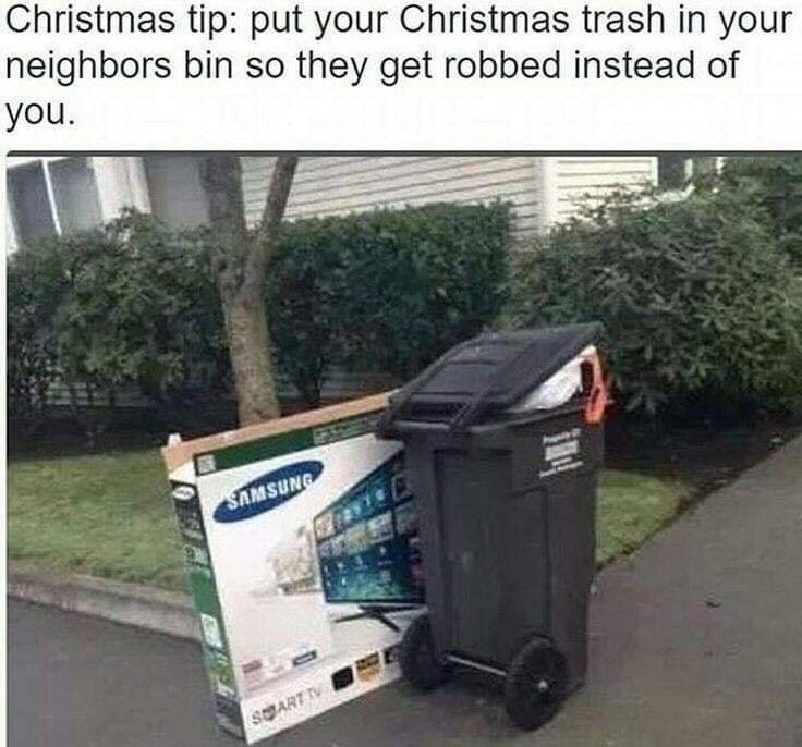 Product - Christmas tip: put your Christmas trash in your neighbors bin so they get robbed instead of you. SAMSUNG SART V