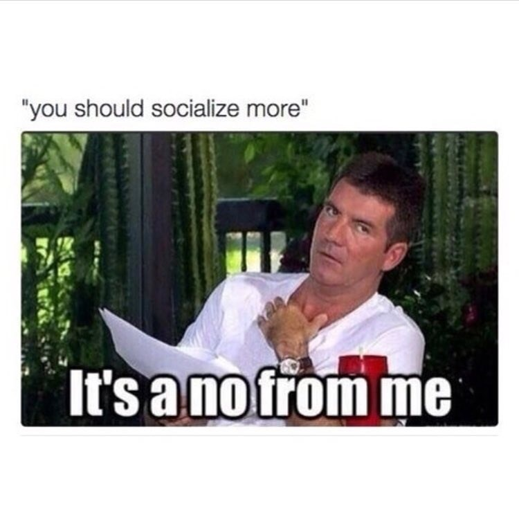 """Photo caption - """"you should socialize more"""" It's a no from me"""