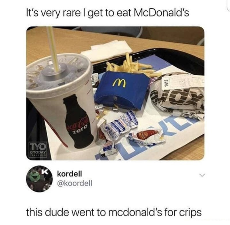 Product - It's very rare I get to eat McDonald's Rca-Cola zero TYO OTODAY YEANS DLD K kordell @koordell this dude went to mcdonald's for crips 1418