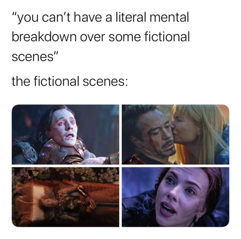 "Facial expression - ""you can't have a literal mental breakdown over some fictional scenes"" the fictional scenes:"