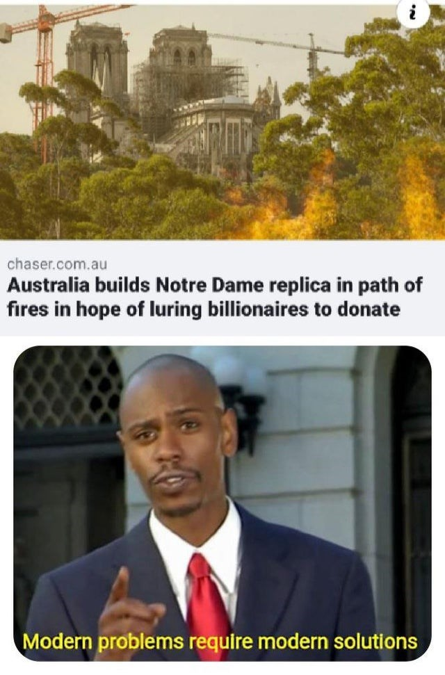 Text - chaser.com.au Australia builds Notre Dame replica in path of fires in hope of luring billionaires to donate Modern problems require modern solutions