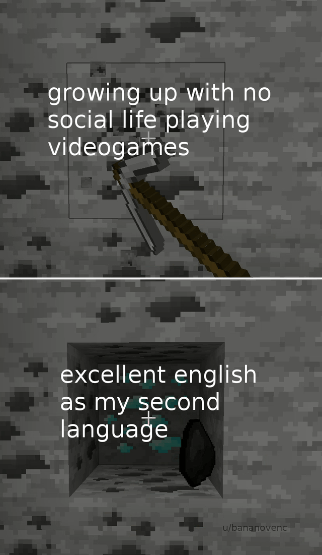 Text - Text - growing up with no social life playing videogames excellent english as my second language u/bananovenc