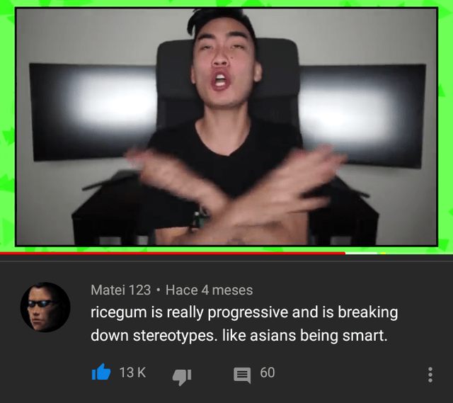 Technology - Matei 123 · Hace 4 meses ricegum is really progressive and is breaking down stereotypes. like asians being smart. 13 K 60