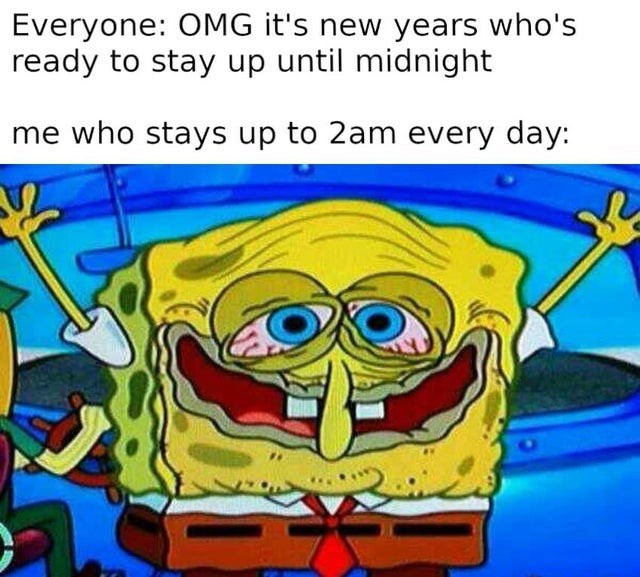 Cartoon - Everyone: OMG it's new years who's ready to stay up until midnight me who stays up to 2am every day: