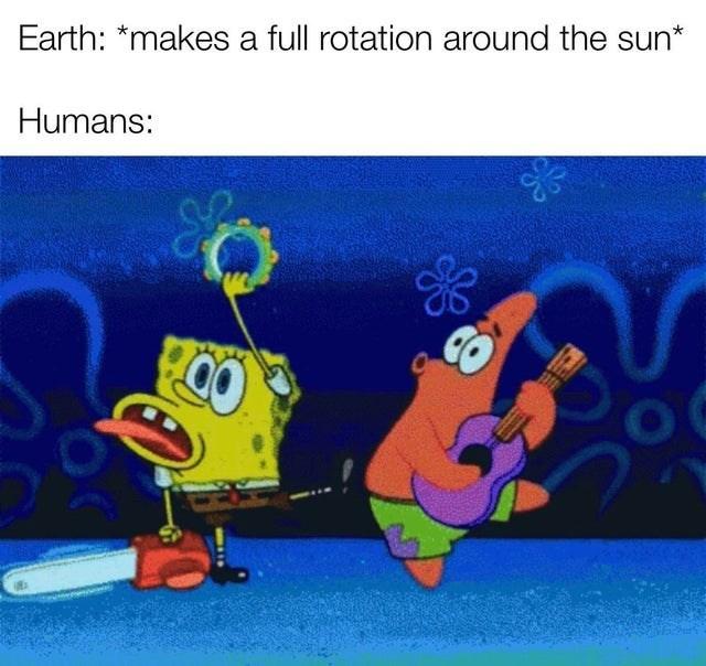 Animated cartoon - Earth: *makes a full rotation around the sun* Humans: