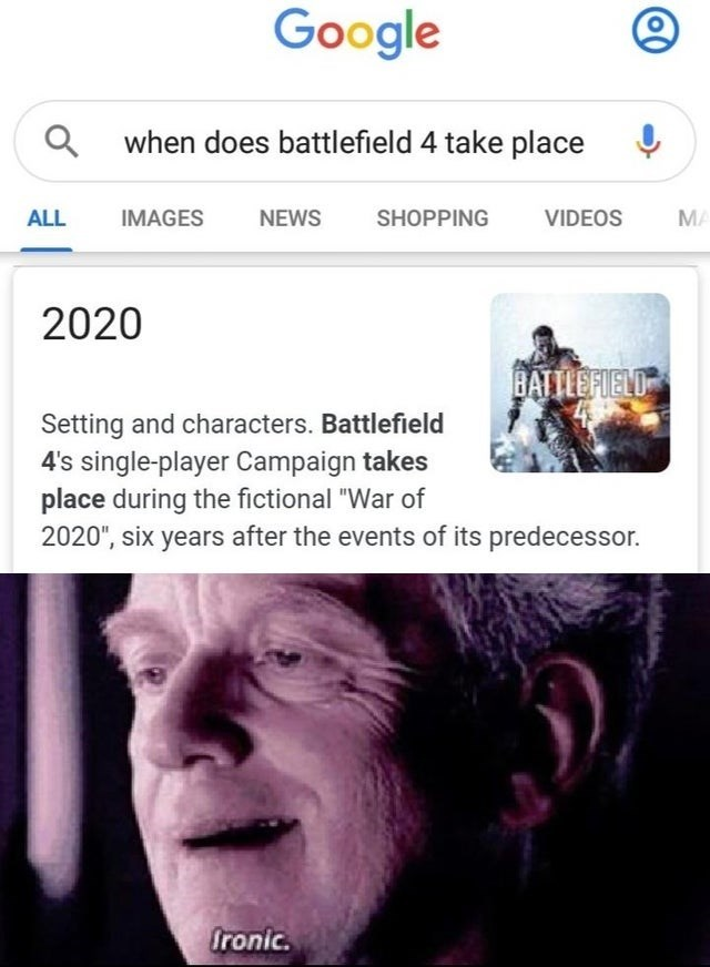 """Text - Google Q when does battlefield 4 take place VIDEOS MA ALL IMAGES NEWS SHOPPING 2020 BATTLEFIELD Setting and characters. Battlefield 4's single-player Campaign takes place during the fictional """"War of 2020"""", six years after the events of its predecessor. Ironic."""