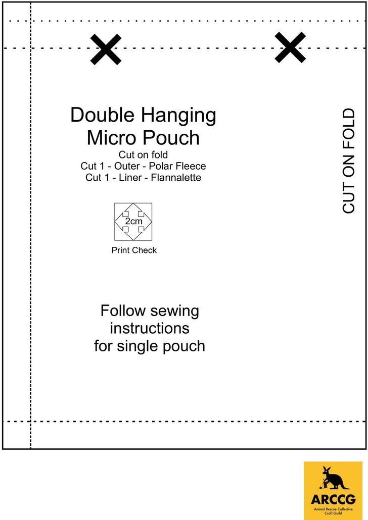 Text - Double Hanging Micro Pouch Cut on fold Cut 1 - Outer - Polar Fleece Cut 1 - Liner - Flannalette 2cm Print Check Follow sewing instructions for single pouch ARCCG Animal Rescue Collective Craft Guild CUT ON FOLD