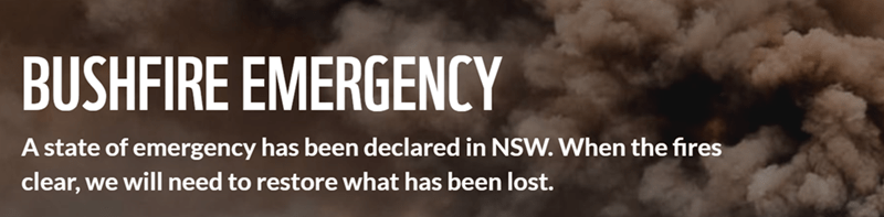 Font - BUSHFIRE EMERGENCY A state of emergency has been declared in NSW. When the fires clear, we will need to restore what has been lost.