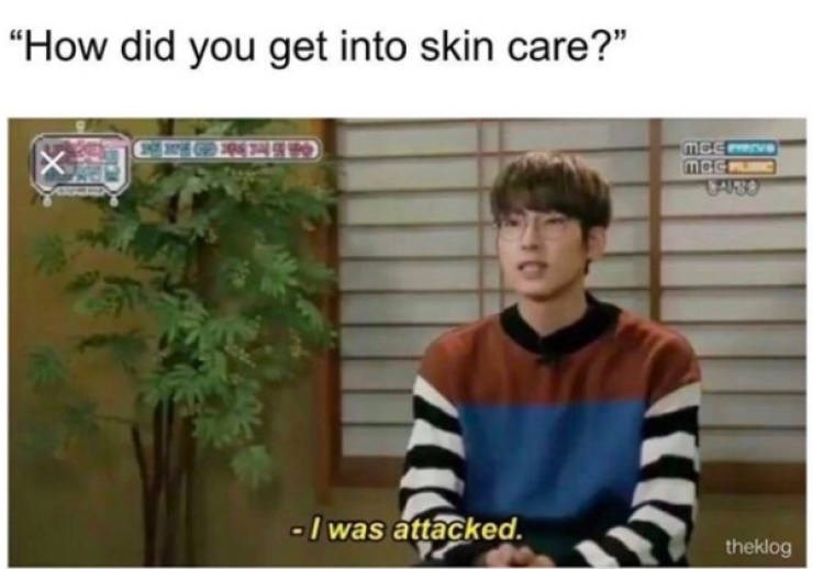 """Facial expression - """"How did you get into skin care?"""" -I was attacked. theklog"""