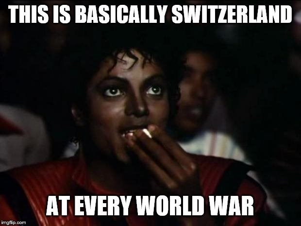 Photo caption - THIS IS BASICALLY SWITZERLAND AT EVERY WORLD WAR imgflip.com