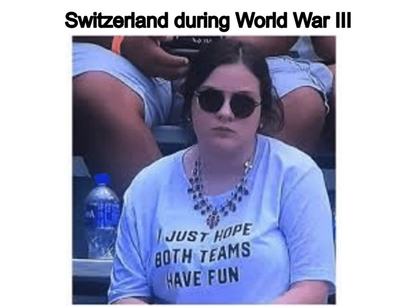 People - Switzerland during World War II JUST HOPE 8OTH TEAMS HAVE FUN