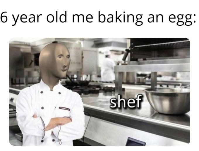Cook - 6 year old me baking an egg: shef