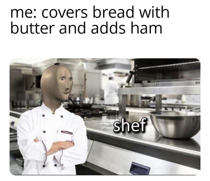 Cook - me: covers bread with butter and adds ham shef