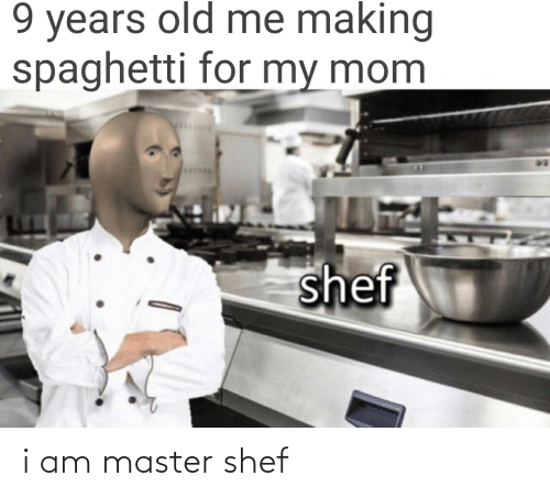 Chef - 9 years old me making spaghetti for my mom shef i am master shef