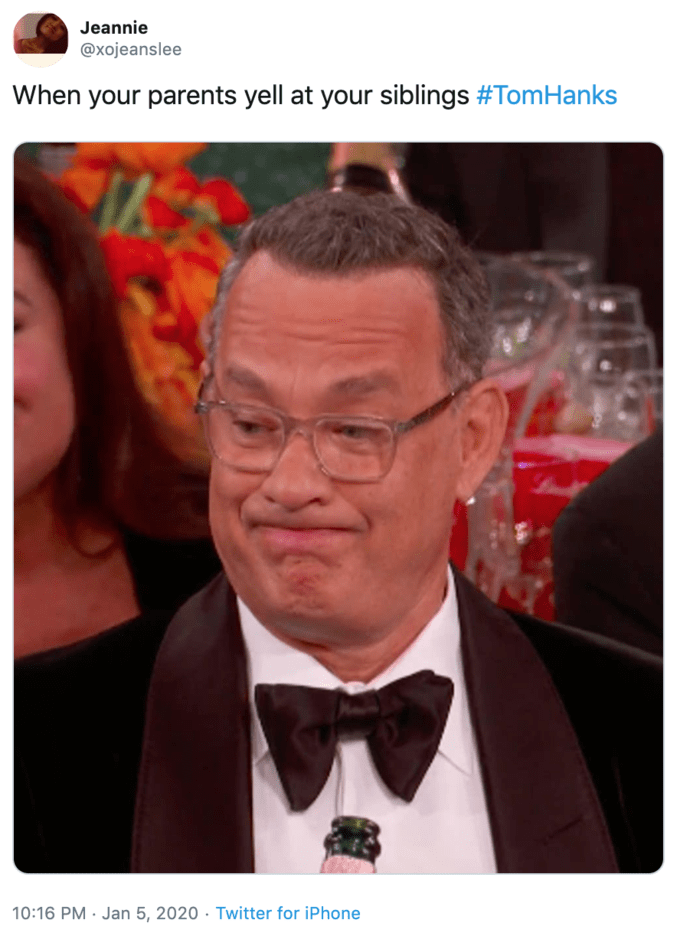 Tie - Jeannie @xojeanslee When your parents yell at your siblings #TomHanks 10:16 PM · Jan 5, 2020 · Twitter for iPhone