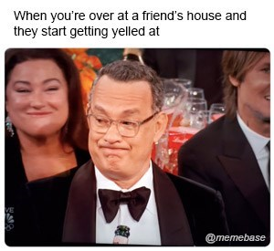 Photo caption - When you're over at a friend's house and they start getting yelled at VE @memebase