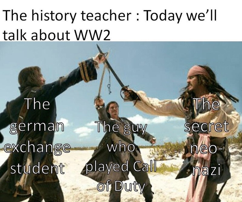 Friendship - The history teacher : Today we'll talk about WW2 The The The guy german secret exchange student played Call who neo- nazi of Duty Oroe