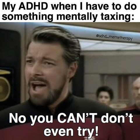 Photo caption - My ADHD when I have to do something mentally taxing: Gadhd_memetherapy No you CAN'T don't even try!