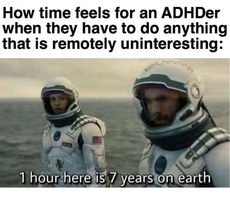 Photo caption - How time feels for an ADHDer when they have to do anything that is remotely uninteresting: nemetheropy eodhd 1 hour here is 7 years on earth