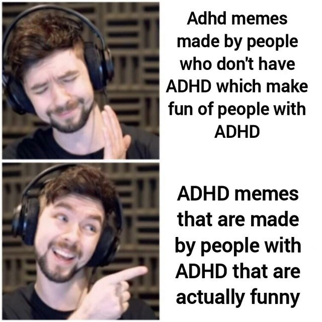 Face - Adhd memes made by people Ewho don't have ADHD which make fun of people with ADHD ADHD memes that are made by people with ADHD that are actually funny