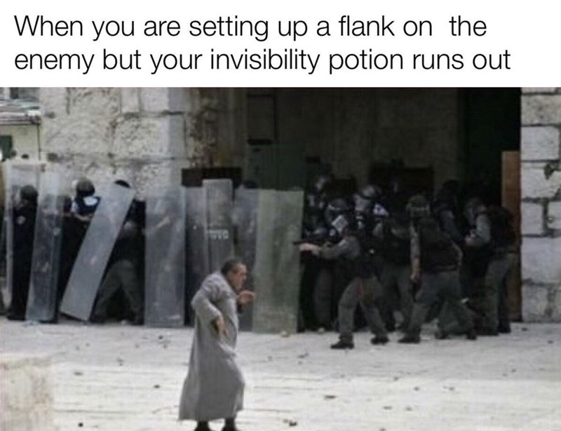 People - When you are setting up a flank on the enemy but your invisibility potion runs out
