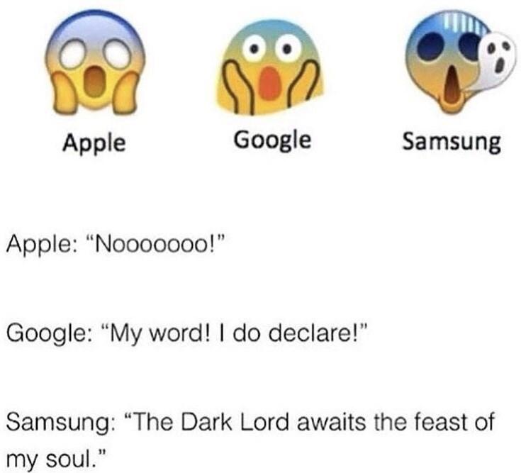 "Text - Google Apple Samsung Apple: ""Nooooooo!"" Google: ""My word! I do declare!"" Samsung: ""The Dark Lord awaits the feast of 11 my soul."""