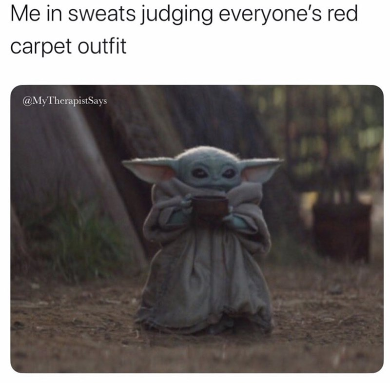 Yoda - Me in sweats judging everyone's red carpet outfit @MyTherapistSays