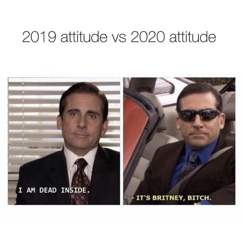 Face - 2019 attitude vs 2020 attitude I AM DEAD INSIDE. IT'S BRITNEY, BITCH.