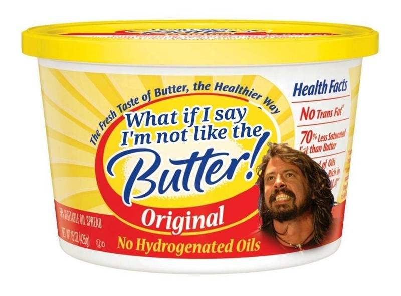 Food - The Fresh Taste of Butter, the Healthier Butter! Health Facts Way What if I say I'm not like the NO Trans Fat 70% Less Satuntel at than Butter of Oils Bich in RARTARL OL SPREAD Original ) O No Hydrogenated Oils