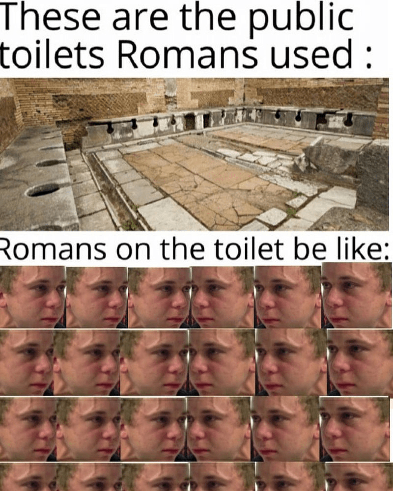 funny meme about how ancient romans used the bathroom, ancient roman memes, Trying to hold a fart next to a cute girl in class meme