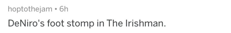 Text - hoptothejam • 6h DeNiro's foot stomp in The Irishman.