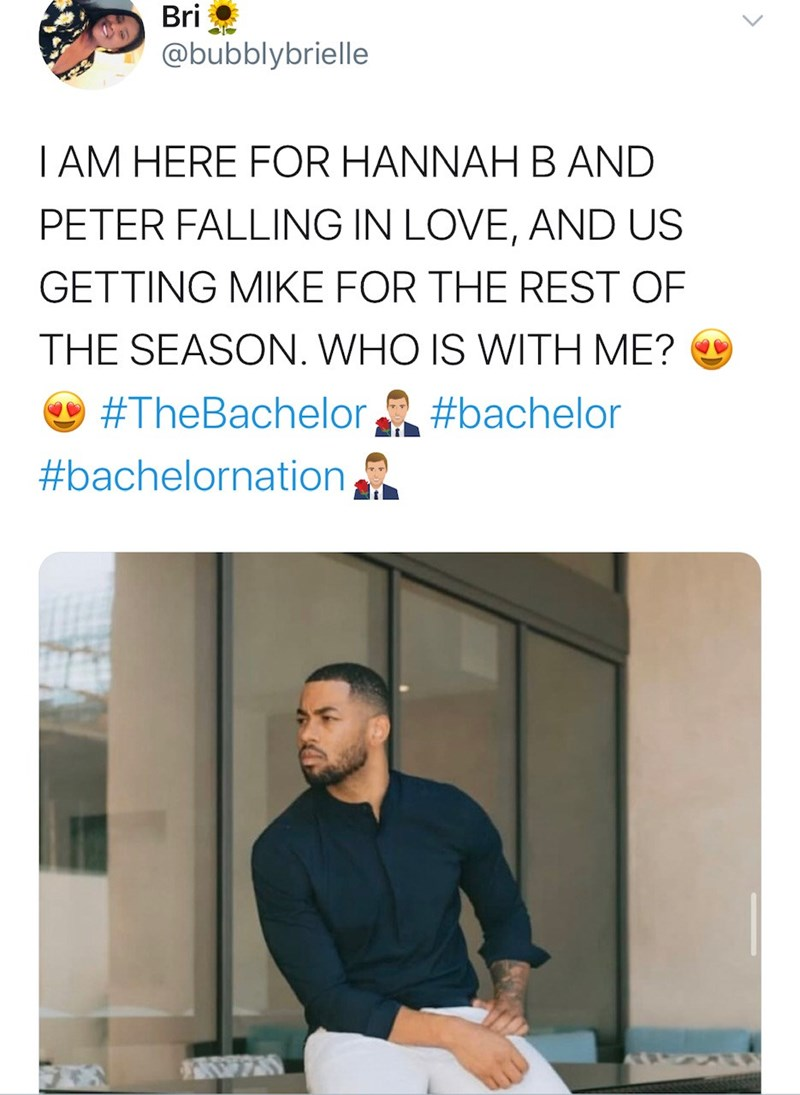 Text - Bri @bubblybrielle I AM HERE FOR HANNAH B AND PETER FALLING IN LOVE, AND US GETTING MIKE FOR THE REST OF THE SEASON. WHO IS WITH ME? O #TheBachelor #bachelor #bachelornation