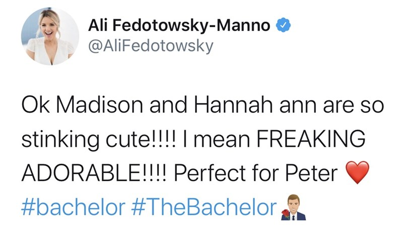 Text - Ali Fedotowsky-Manno @AliFedotowsky Ok Madison and Hannah ann are so stinking cute!!!! I mean FREAKING ADORABLE!!!! Perfect for Peter #bachelor #TheBachelor