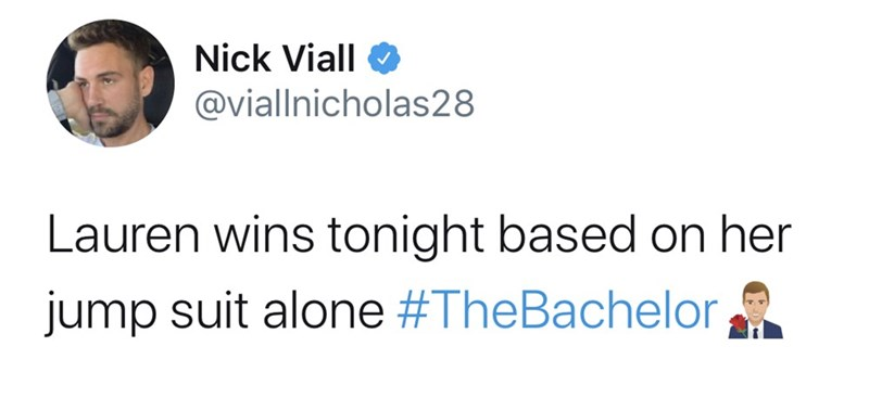 Text - Nick Viall O @viallnicholas28 Lauren wins tonight based on her jump suit alone #TheBachelor