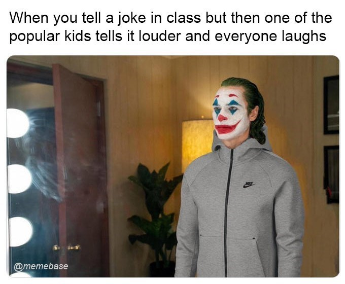 Facial expression - When you tell a joke in class but then one of the popular kids tells it louder and everyone laughs @memebase
