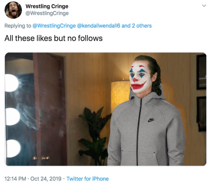 Nose - Wrestling Cringe @WrestlingCringe Replying to @WrestlingCringe @kendallwendall6 and 2 others All these likes but no follows 12:14 PM · Oct 24, 2019 · Twitter for iPhone