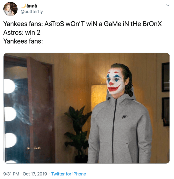 Text - аииа @buttterfly Yankees fans: AsTroS wOn'T wiN a GaMe iN tHe BrOnX Astros: win 2 Yankees fans: 9:31 PM · Oct 17, 2019 · Twitter for iPhone