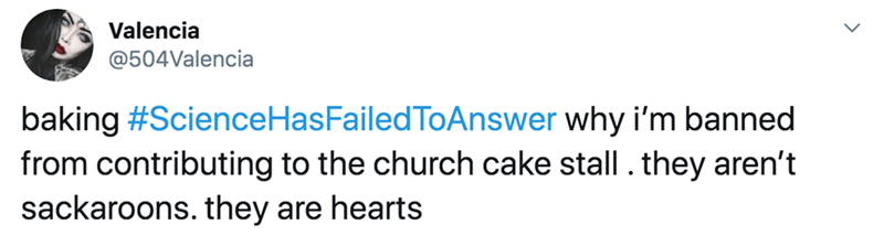Text - Valencia @504Valencia baking #ScienceHasFailedToAnswer why i'm banned from contributing to the church cake stall. they aren't sackaroons. they are hearts