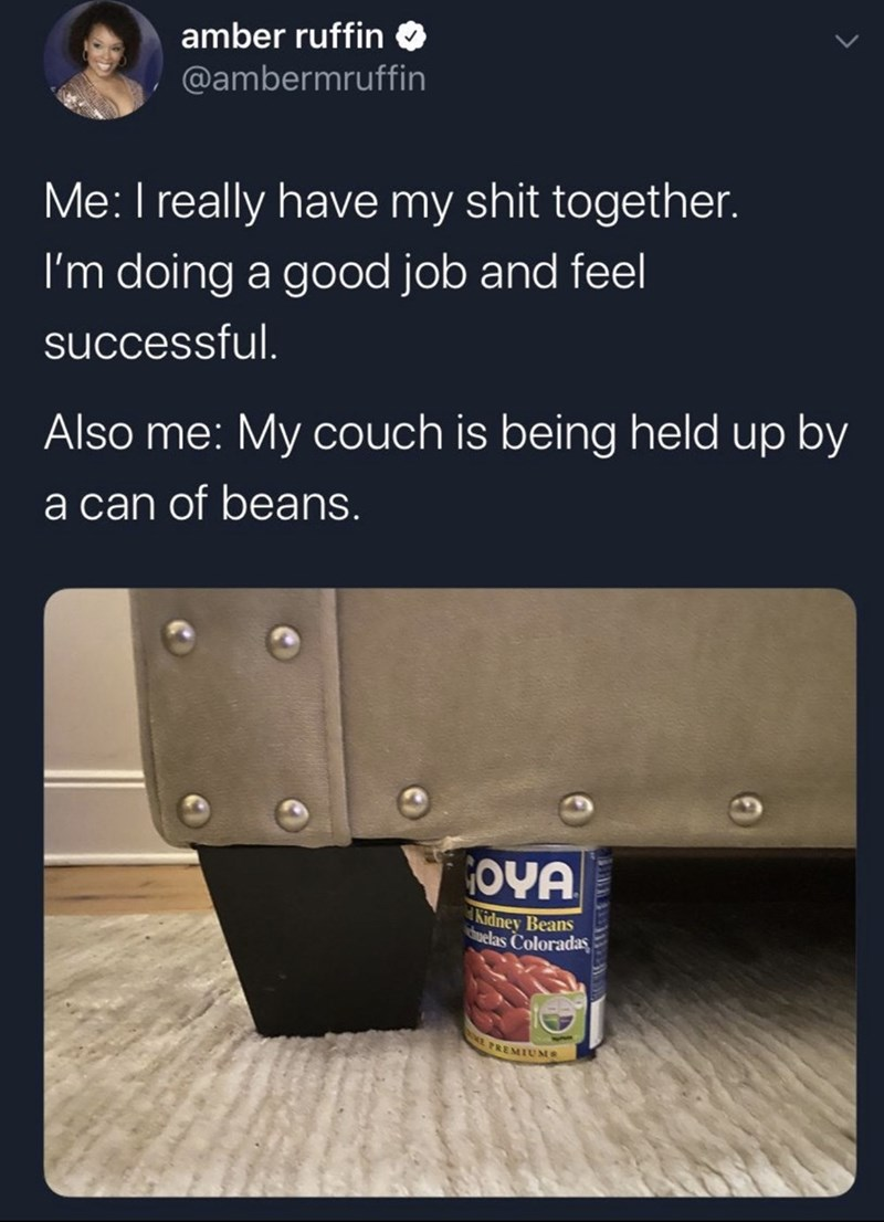 Product - amber ruffin O @ambermruffin Me: I really have my shit together. I'm doing a good job and feel successful. Also me: My couch is being held up by a can of beans. OYA Kidney Beans chuelas Coloradaş PREMIUMS