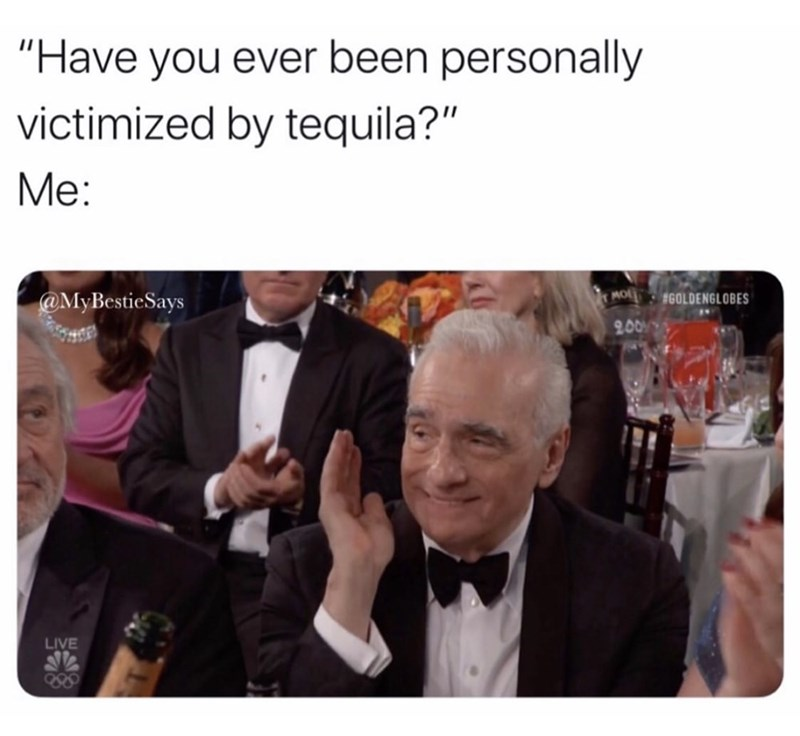 "Text - ""Have you ever been personally victimized by tequila?"" Me: MOL 16OLDENGLOBES @MyBestieSays 2001 LIVE"
