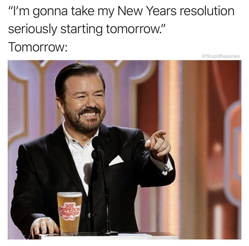 "Text - ""I'm gonna take my New Years resolution seriously starting tomorrow."" Tomorrow: @StupidResumes SGT NOUT"