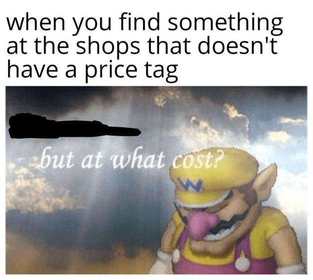Text - when you find something at the shops that doesn't have a price tag but at what cost?