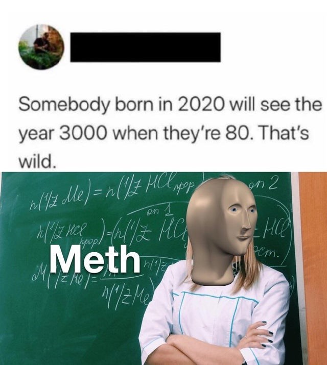Text - Somebody born in 2020 will see the year 3000 when they're 80. That's wild. on 2 Meth cm. WEM