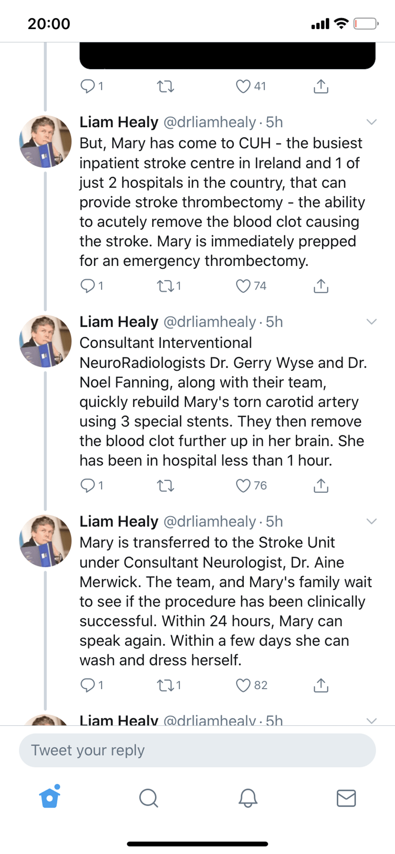 Text - 20:00 ull 1 41 Liam Healy @drliamhealy · 5h But, Mary has come to CUH - the busiest inpatient stroke centre in Ireland and 1 of just 2 hospitals in the country, that can provide stroke thrombectomy - the ability to acutely remove the blood clot causing the stroke. Mary is immediately prepped for an emergency thrombectomy. 01 74 Liam Healy @drliamhealy 5h Consultant Interventional NeuroRadiologists Dr. Gerry Wyse and Dr. Noel Fanning, along with their team, quickly rebuild Mary's torn caro